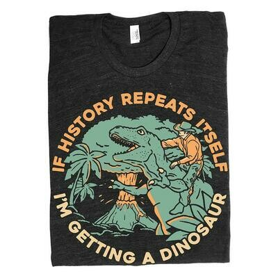 If history repeats itself I'm getting a dinosaur shirt