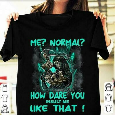 Official Death me normal how dare you insult me like that shirt