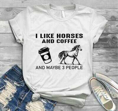 I like Horses and coffee and maybe 3 people shirt