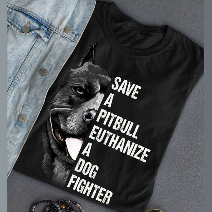 Pitbull dog Save a Pit Bull euthanize a dog fighter shirt