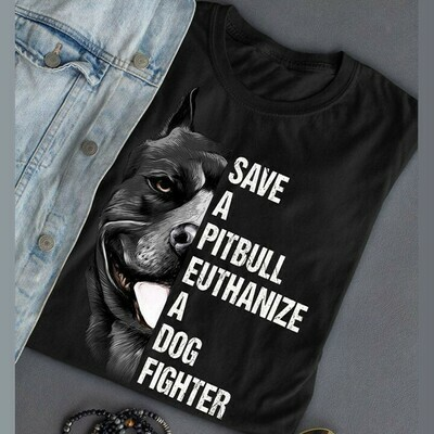 Pitbull dog Save a Pit Bull euthanize a dog fighter shirt