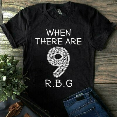 When there are 9 RBG Ruth Bader Ginsburg shirt