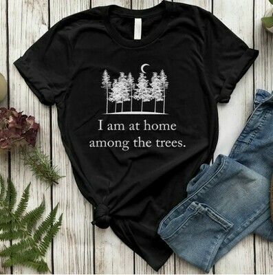 I Am at Home Among The Trees Shirt
