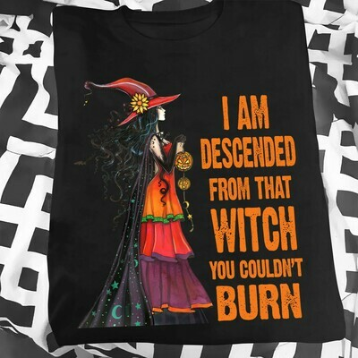 I am descended from that WITCH you couldn't BURN T-Shirt