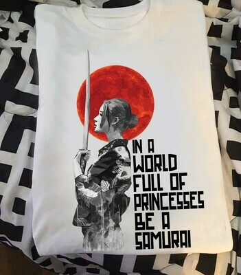 In A World Full Of Princesses Be A Samurai Shirt