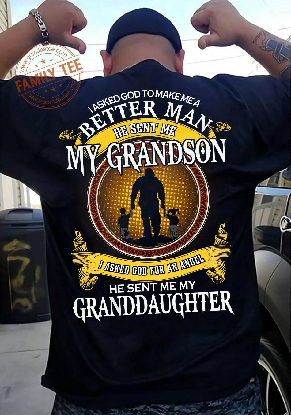 I asked God to make me a better man he sent me my grandson I asked God for an angel shirt