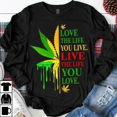 Love The Life You Live Live The Life You Love Marijuana Leaf Color Shirt