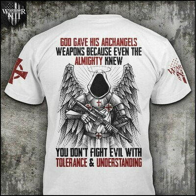 God gave his archangels weapons because even the almighty knew shirt