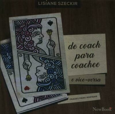 De Coach Para Coachee E Vice-Versa - Lisiane Szeckir