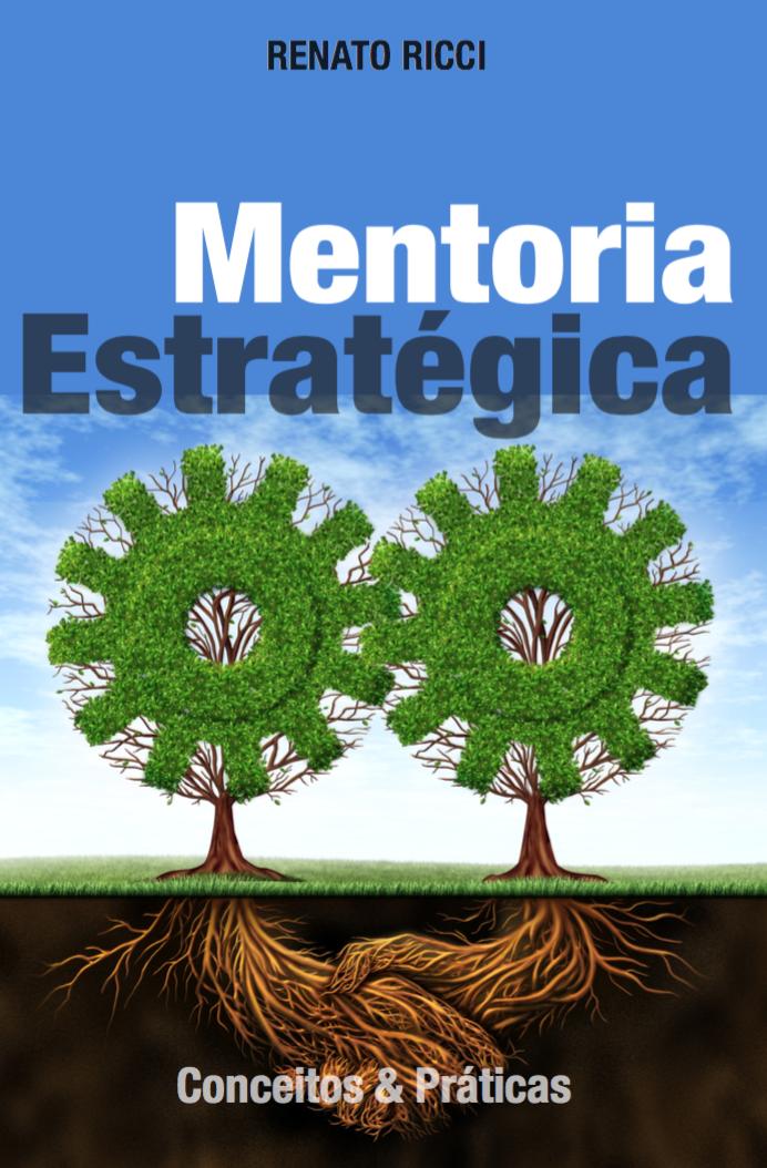 MENTORIA ESTRATÉGICA: CONCEITOS E PRÁTICAS - Renato Ricci