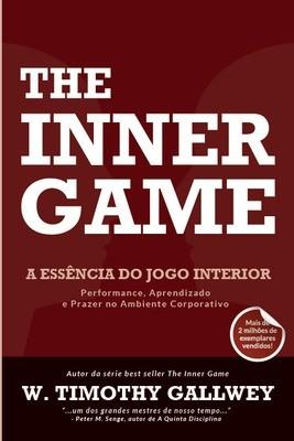 THE INNER GAME: A ESSÊNCIA DO JOGO INTERIOR - W.Timothy Gallwey