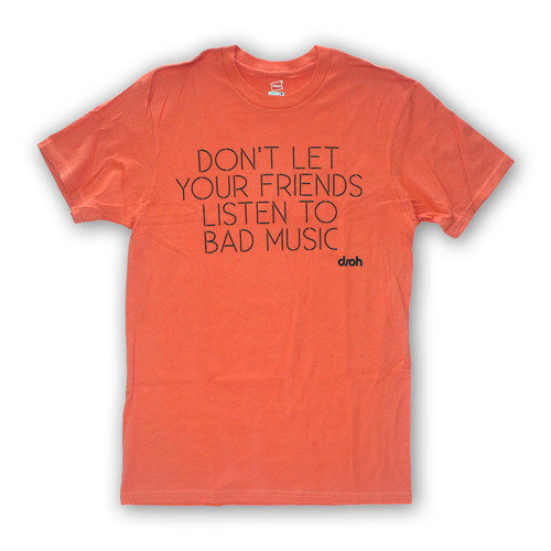 $15 SALE - Don't Let Your Friends Listen To Bad Music T-Shirt (White, Orange, Sand, Gray, Black, Blue)