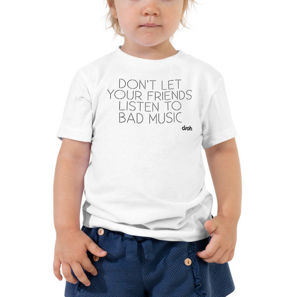 Don't Let Your Friends Listen To Bad Music Toddler Tee