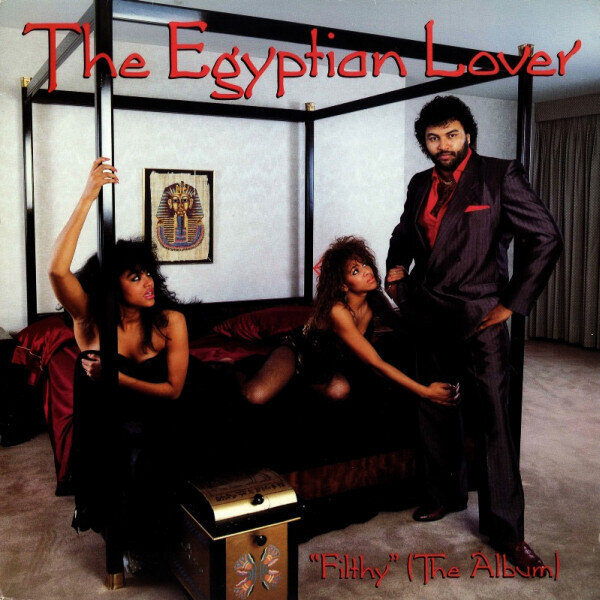 The Egyptian Lover* – Filthy
