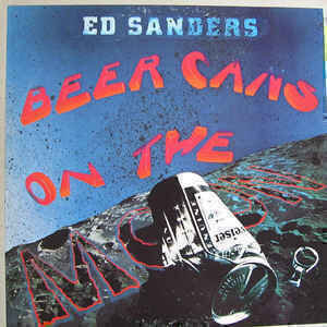 Ed Sanders - Beer Cans On The Moon
