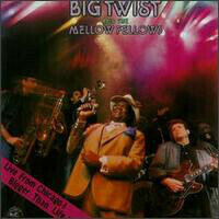Big Twist And The Mellow Fellows - Live From Chicago! Bigger Than Life !!