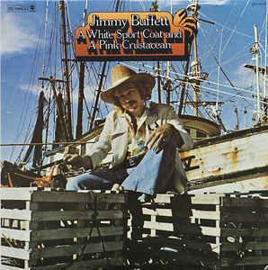 Jimmy Buffett - A White Sport Coat And A Pink Crustacean