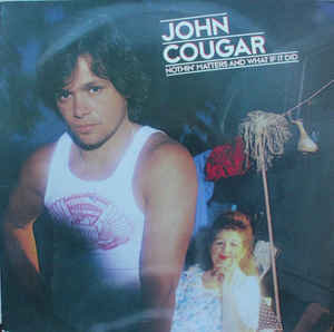 John Cougar – Nothin' Matters And What If It Did