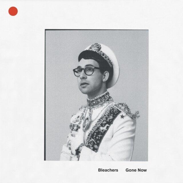 BLEACHERS / GONE NOW