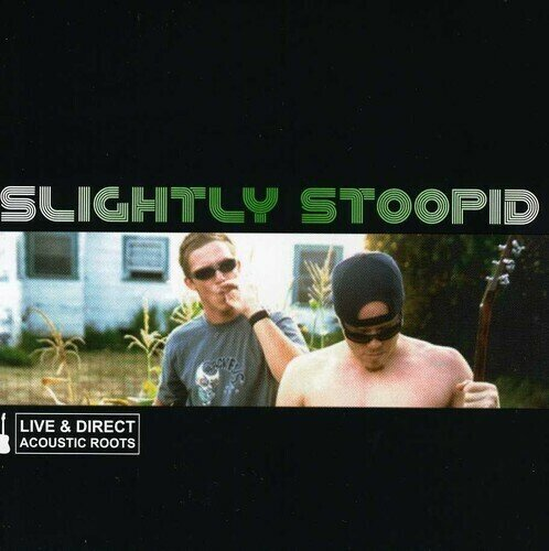 SLIGHTLY STOOPID / LIVE & DIRECT: ACOUSTIC ROOTS