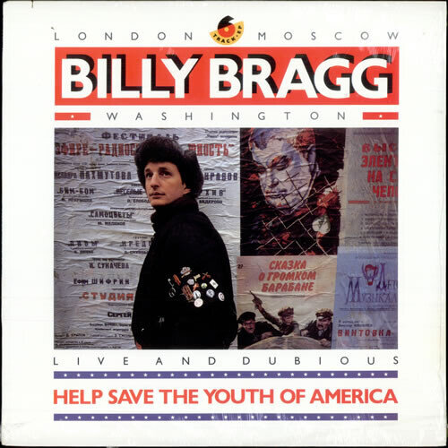Billy Bragg – Help Save The Youth Of America (Live And Dubious)