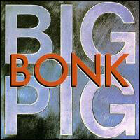 Big Pig – Bonk