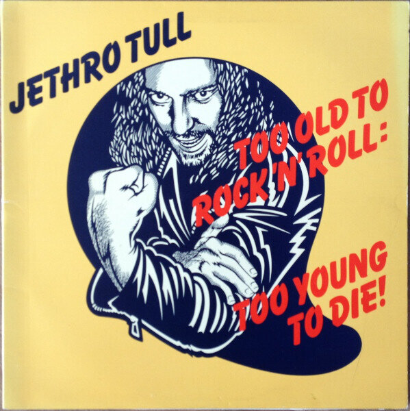 Jethro Tull – Too Old To Rock 'N' Roll: Too Young To Die!