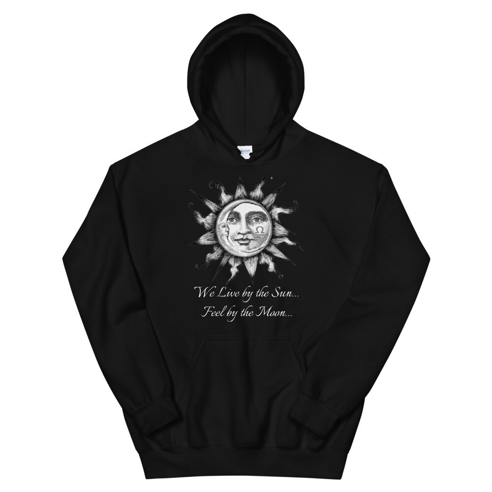 Unisex Hoodie - We Live by the Sun Feel by the Moon