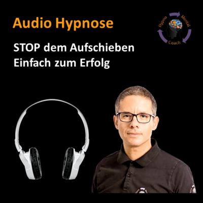 Audio Hypnose: Stop dem Aufschieben! Einfach zum Erfolg