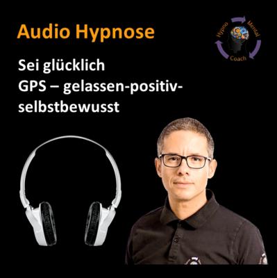 Audio Hypnose: Sei glücklich GPS – gelassen-positiv-selbstbewusst