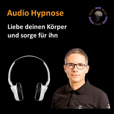 Audio Hypnose: Liebe deinen Körper und sorge für ihn