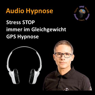 Audio Hypnose: Stress Stop - immer im Gleichgewicht GPS – gelassen-positiv-selbstbewusst