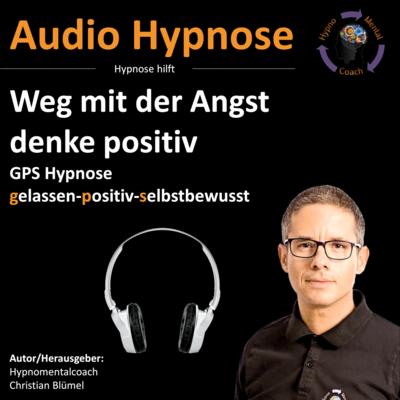 Audio Hypnose: Weg mit der Angst - denke positiv - GPS Hypnose