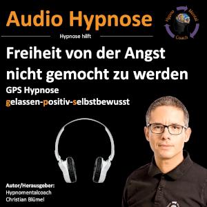 Audio Hypnose: Freiheit von der Angst nicht gemocht zu werden - GPS Hypnose