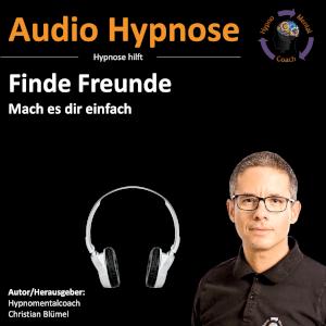 Audio Hypnose: Finde Freunde - Mach es dir einfach