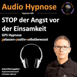 Audio Hypnose: STOP der Angst vor der Einsamkeit - GPS Hypnose