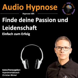 Audio Hypnose: Finde deine Passion und Leidenschaft - Einfach zum Erfolg