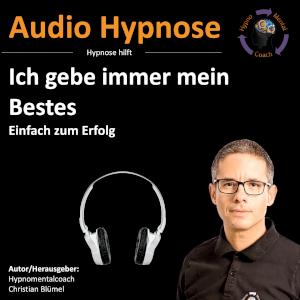 Audio Hypnose: Ich gebe immer mein Bestes - Einfach zum Erfolg