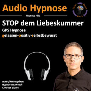 Audio Hypnose: STOP dem Liebeskummer