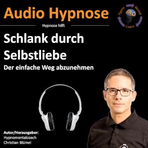 Audio Hypnose: Schlank durch Selbstliebe - der einfache Weg abzunehmen