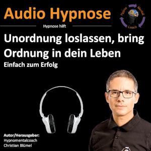 Audio Hypnose: Unordnung loslassen - bring Ordnung in dein Leben