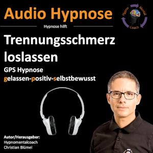 Audio Hypnose: Trennungsschmerz loslassen GPS – gelassen-positiv-selbstbewusst