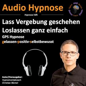 Audio Hypnose: Lass Vergebung geschehen - Loslassen ganz einfach