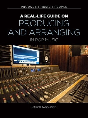 A Real-Life Guide On Arranging and Production