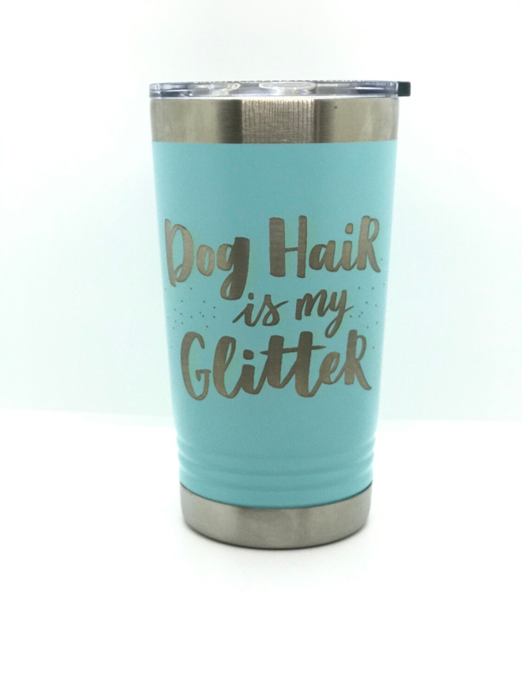 Dog Hair Is My Glitter  16 oz. Pints Tumbler