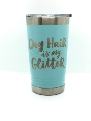 Dog Hair Is My Glitter  16 oz. Pints Tumbler
