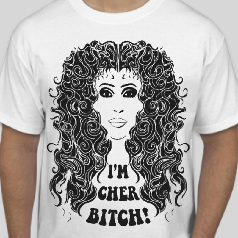 I'm Cher Bitch T-Shirt
