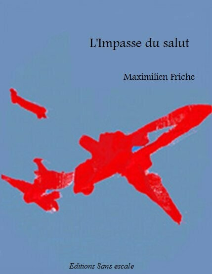 L'Impasse du salut / Roman - Maximilien Friche