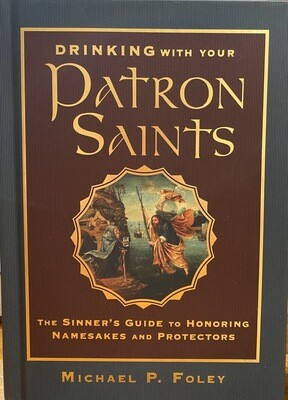 Drinking With Your Patron Saints By Michael P. Foley