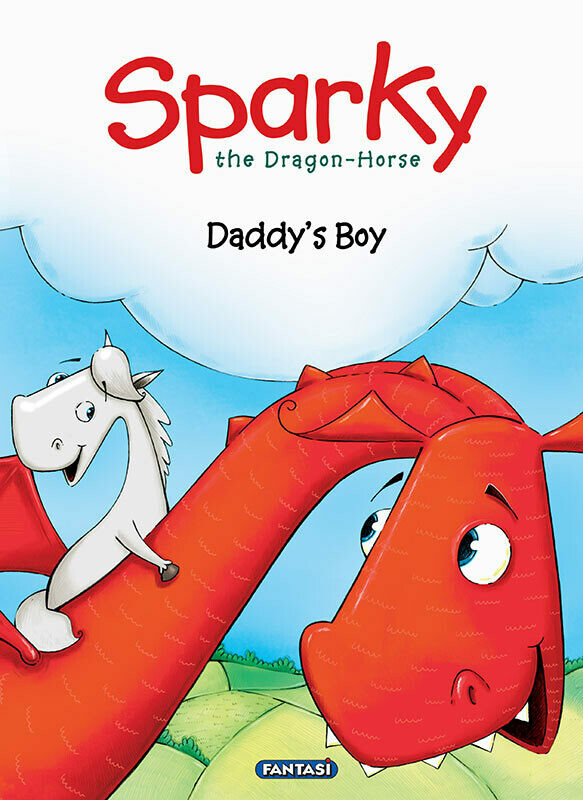 SPARKY THE DRAGON HORSE: DADDY'S BOY